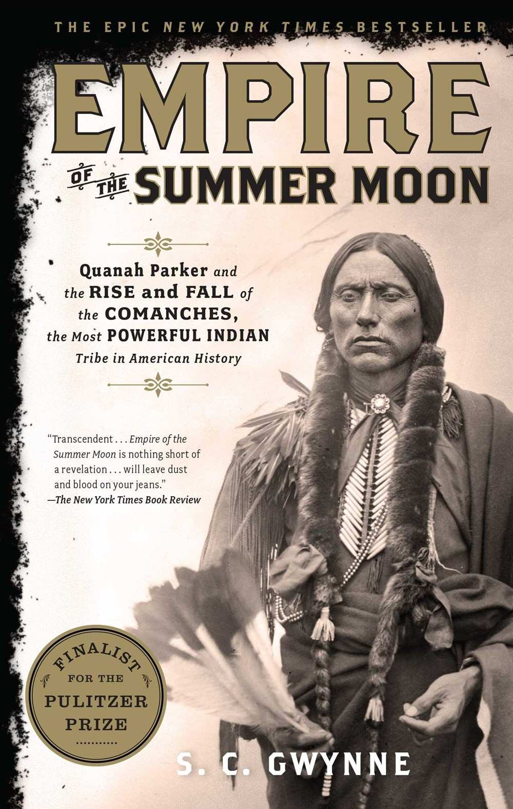 Empire of the Summer Moon: Quanah Parker and the Rise and Fall of the Comanches  the Most Powerful Indian Tribe in American History