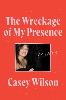 The Wreckage of My Presence: Essays