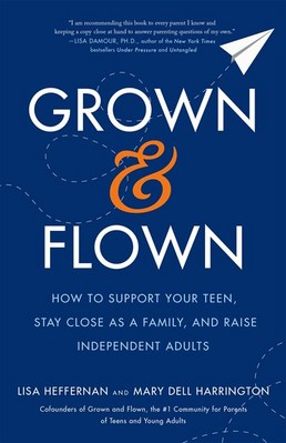 Grown and Flown: How to Support Your Teen  Stay Close as a Family  and Raise Independent Adults