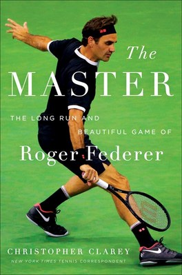 The Master: The Long Run and Beautiful Game of Roger Federer