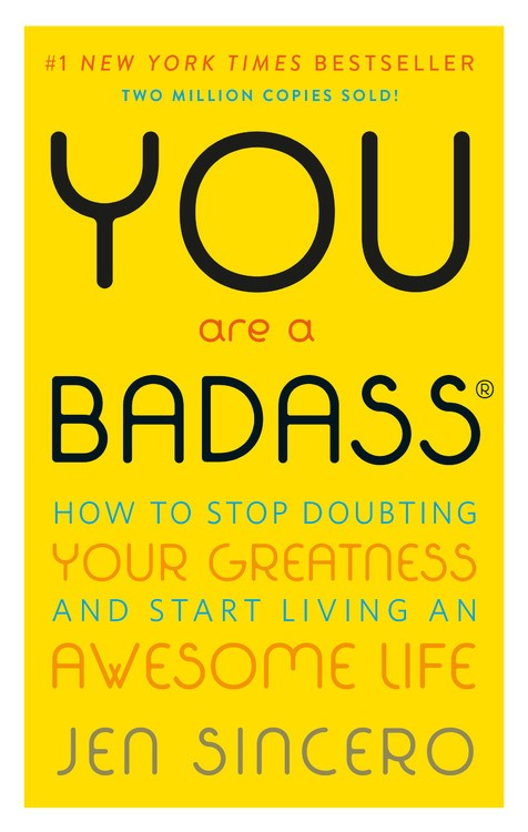 You Are a Badass(r): How to Stop Doubting Your Greatness and Start Living an Awesome Life
