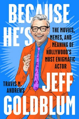 Because He's Jeff Goldblum: The Movies  Memes  and Meaning of Hollywood's Most Enigmatic Actor