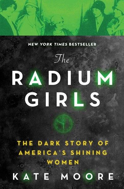 The Radium Girls: The Dark Story of America's Shining Women