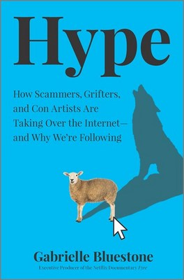 Hype: How Scammers  Grifters  and Con Artists Are Taking Over the Internet--And Why We're Following