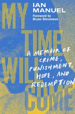 My Time Will Come: A Memoir of Crime  Punishment  Hope  and Redemption