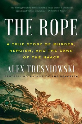 The Rope: A True Story of Murder  Heroism  and the Dawn of the NAACP