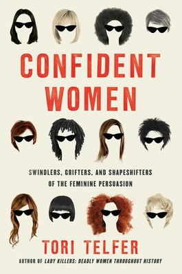 Confident Women: Swindlers  Grifters  and Shapeshifters of the Feminine Persuasion