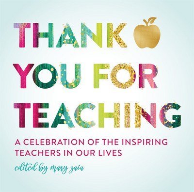 Thank You for Teaching: A Celebration of the Inspiring Teachers in Our Lives