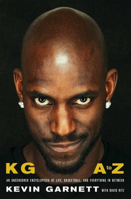 Kg: A to Z: An Uncensored Encyclopedia of Life  Basketball  and Everything in Between