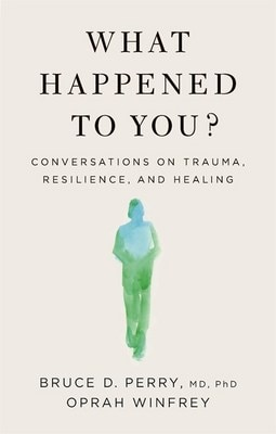 What Happened to You?: Conversations on Trauma  Resilience  and Healing