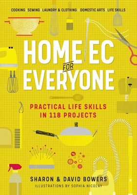 Home EC for Everyone: Practical Life Skills in 118 Projects: Cooking - Sewing - Laundry & Clothing - Domestic Arts - Life Skills
