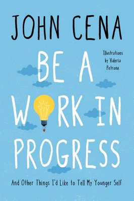 Be a Work in Progress: And Other Things I'd Like to Tell My Younger Self