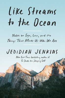 Like Streams to the Ocean: Notes on Ego  Love  and the Things That Make Us Who We Are