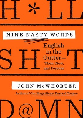 Nine Nasty Words: English in the Gutter: Then  Now  and Forever