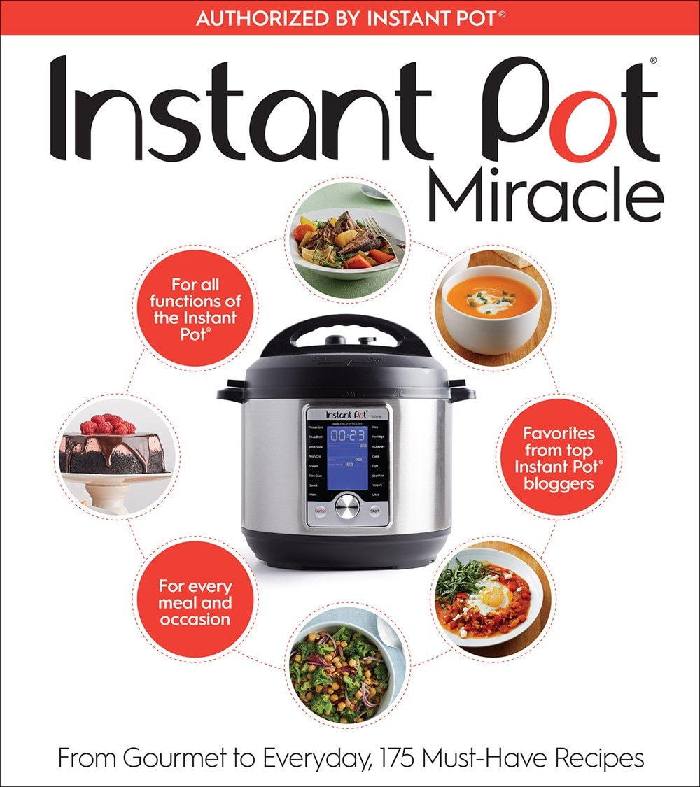 Instant Pot Miracle: From Gourmet to Everyday  175 Must-Have Recipes