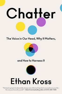Chatter: The Voice in Our Head  Why It Matters  and How to Harness It