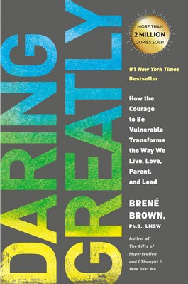Daring Greatly: How the Courage to Be Vulnerable Transforms the Way We Live  Love  Parent  and Lead