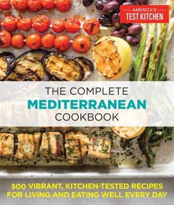 The Complete Mediterranean Cookbook: 500 Vibrant  Kitchen-Tested Recipes for Living and Eating Well Every Day