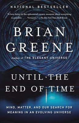 Until the End of Time: Mind  Matter  and Our Search for Meaning in an Evolving Universe