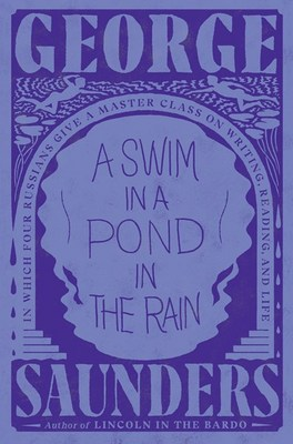 A Swim in a Pond in the Rain: In Which Four Russians Give a Master Class on Writing  Reading  and Life