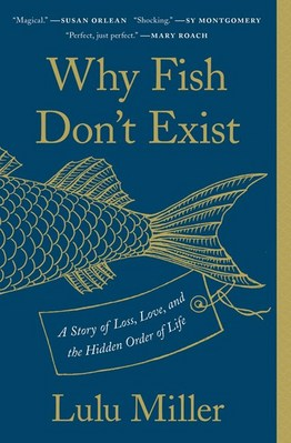 Why Fish Don't Exist: A Story of Loss  Love  and the Hidden Order of Life