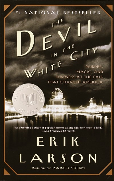 The Devil in the White City: Murder  Magic  and Madness at the Fair That Changed America