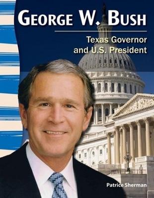 George W. Bush (Texas History): Texas Governor and U.S. President