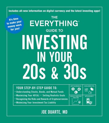The Everything Guide to Investing in Your 20s & 30s: Your Step-By-Step Guide To: _ Understanding Stocks  Bonds  and Mutual Funds _ Maximizing Your 401