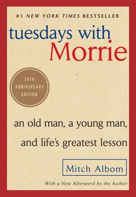 Tuesdays with Morrie: An Old Man  a Young Man  and Life's Greatest Lesson